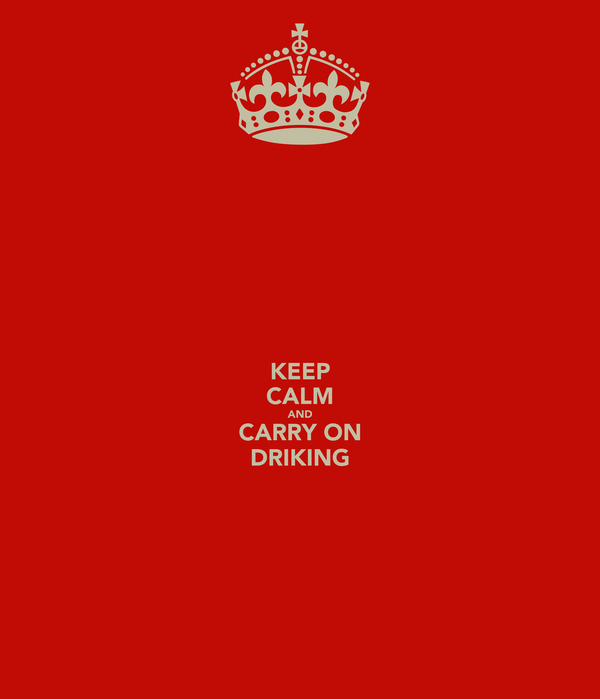 KEEP CALM AND CARRY ON DRIKING
