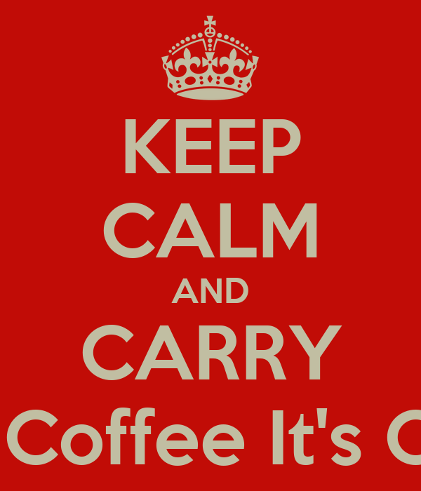 KEEP CALM AND CARRY ON Drink Coffee It's Only AOC!
