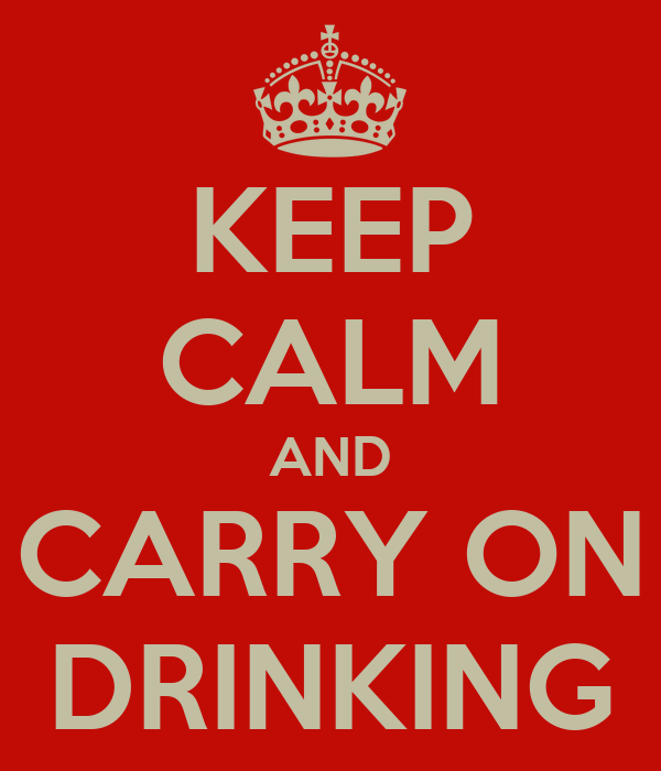 KEEP CALM AND CARRY ON DRINKING