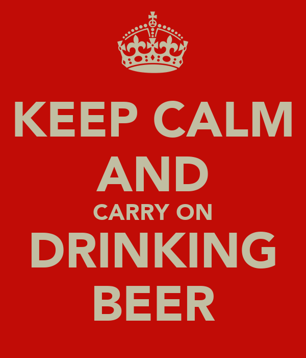 KEEP CALM AND CARRY ON DRINKING BEER
