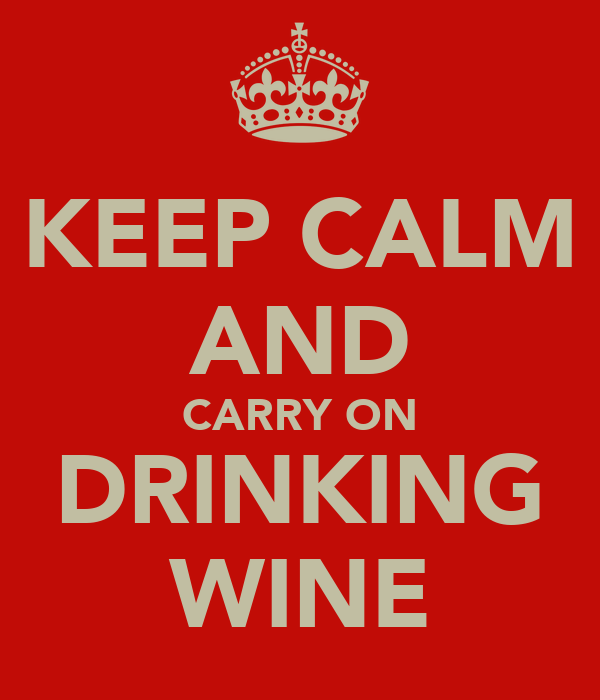 KEEP CALM AND CARRY ON DRINKING WINE