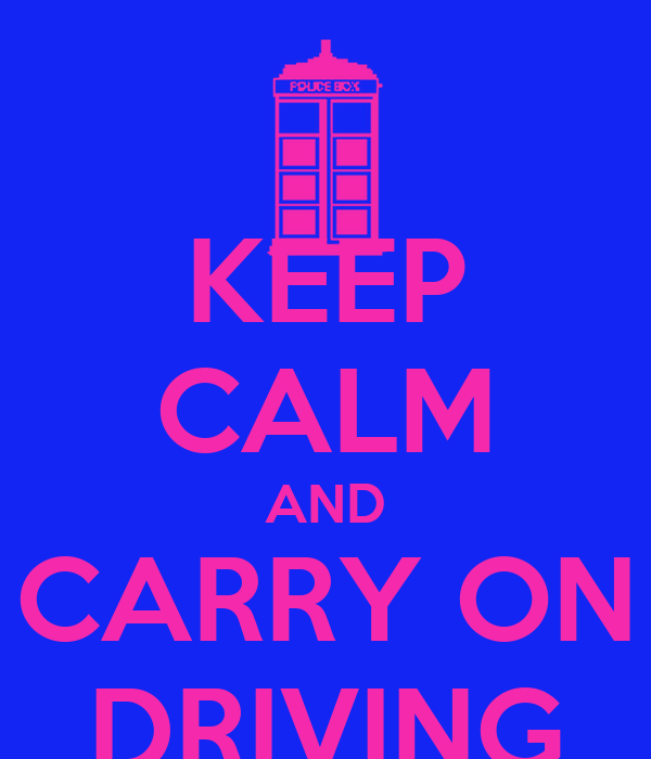 KEEP CALM AND CARRY ON DRIVING