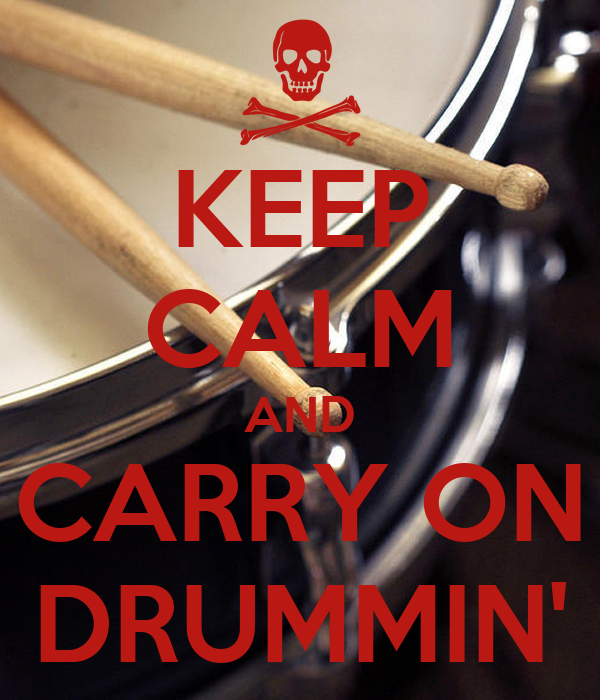 KEEP CALM AND CARRY ON DRUMMIN'