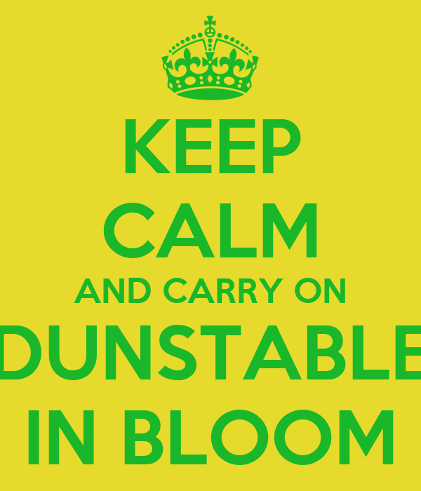KEEP CALM AND CARRY ON DUNSTABLE IN BLOOM