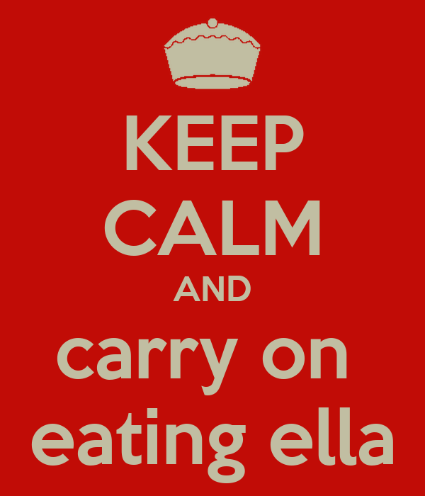 KEEP CALM AND carry on  eating ella