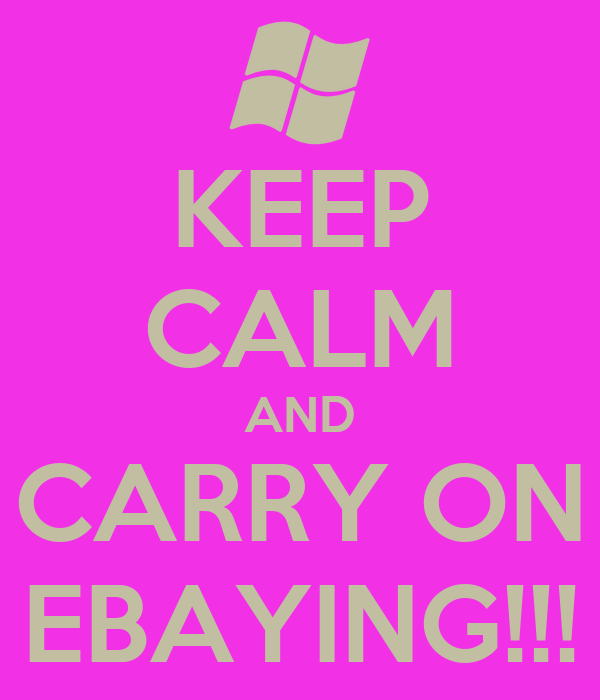 KEEP CALM AND CARRY ON EBAYING!!!