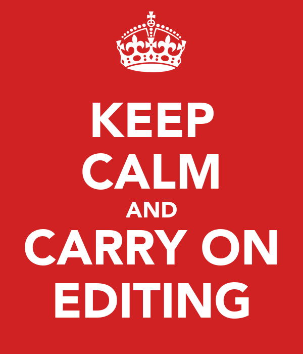 KEEP CALM AND CARRY ON EDITING