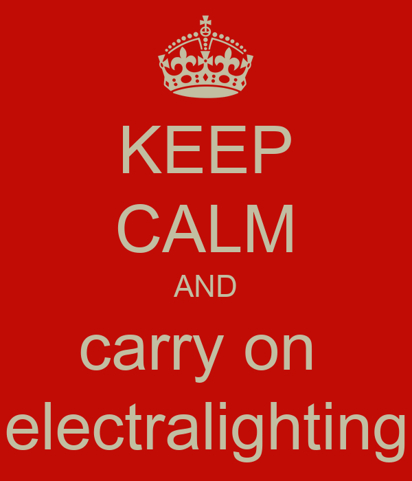 KEEP CALM AND carry on  electralighting