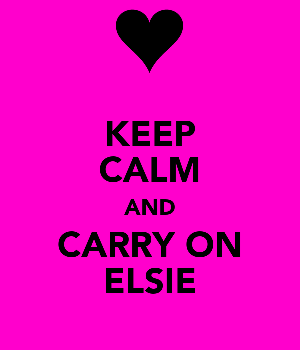 KEEP CALM AND CARRY ON ELSIE