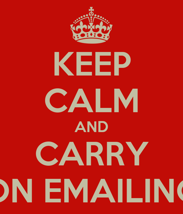 KEEP CALM AND CARRY ON EMAILING