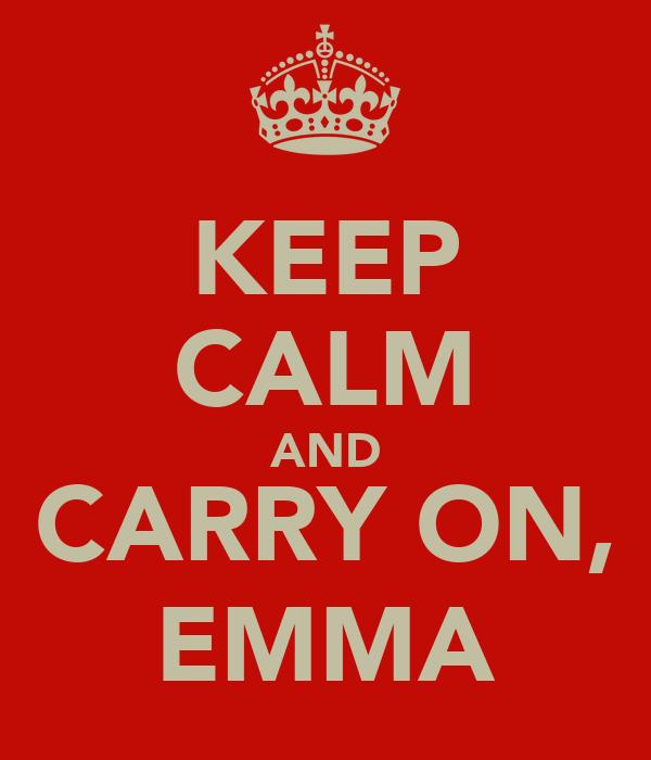 KEEP CALM AND CARRY ON, EMMA