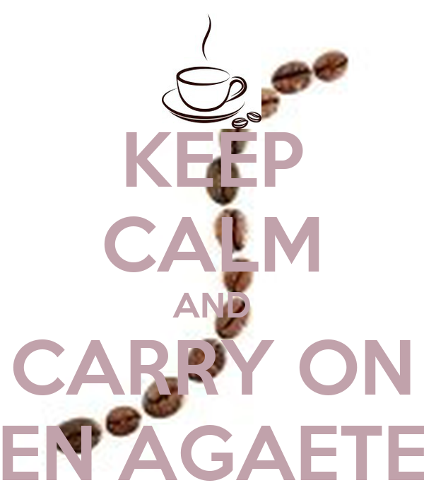 KEEP CALM AND CARRY ON EN AGAETE
