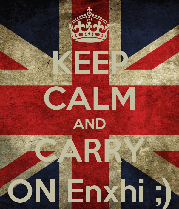 KEEP CALM AND CARRY ON Enxhi ;)
