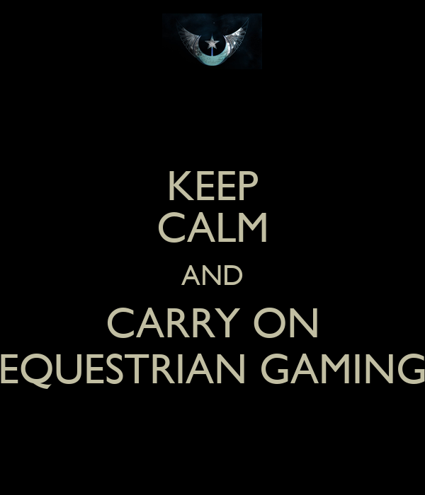 KEEP CALM AND CARRY ON EQUESTRIAN GAMING