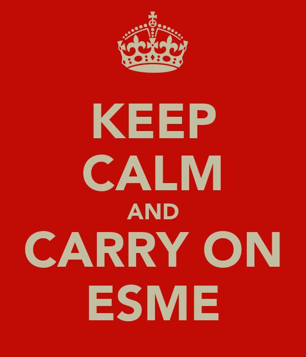 KEEP CALM AND CARRY ON ESME