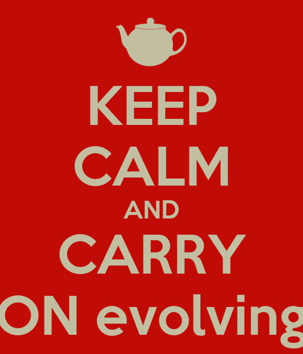 KEEP CALM AND CARRY ON evolving
