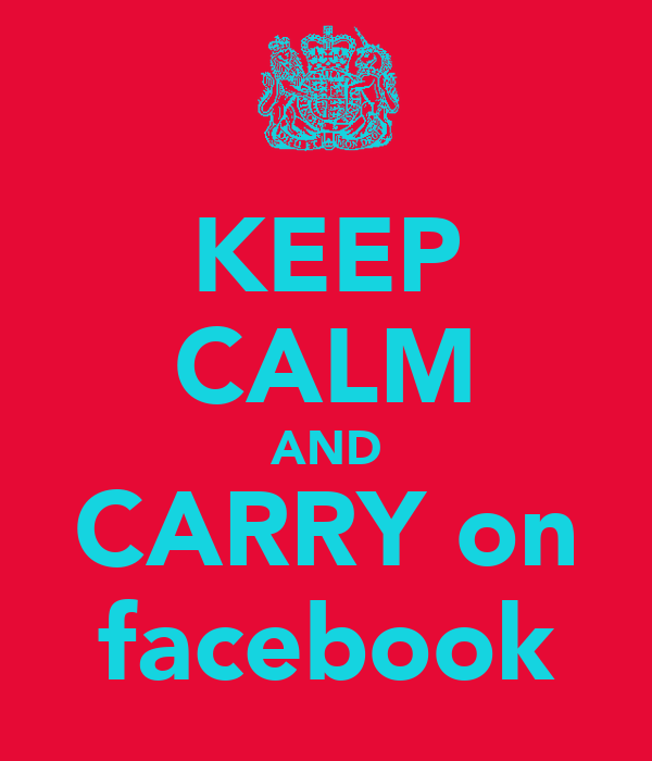 KEEP CALM AND CARRY on facebook