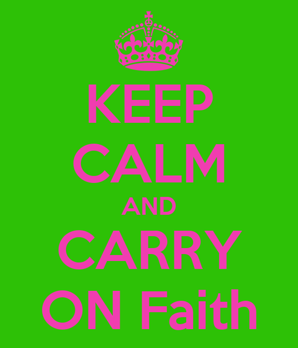 KEEP CALM AND CARRY ON Faith