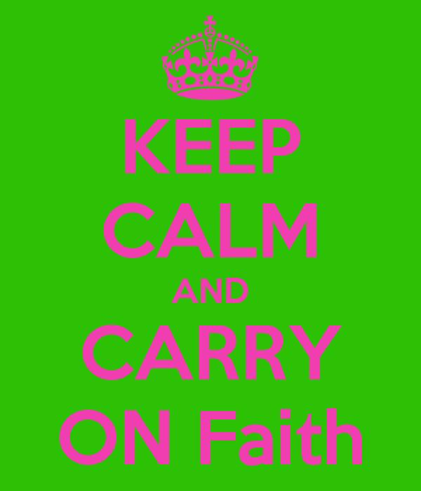 KEEP CALM AND CARRY ON Faith