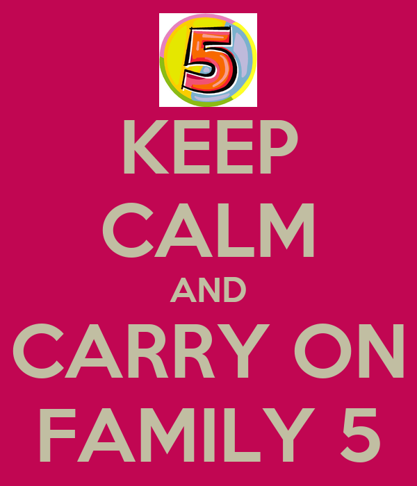 KEEP CALM AND CARRY ON FAMILY 5