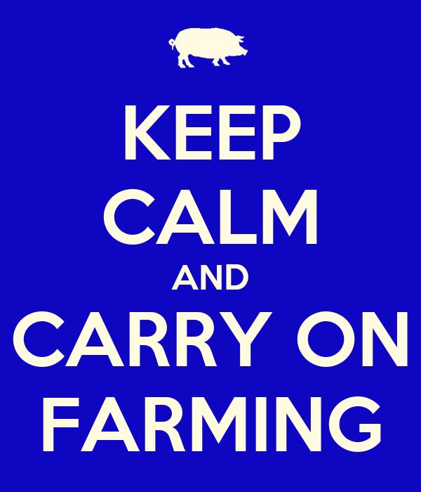 KEEP CALM AND CARRY ON FARMING