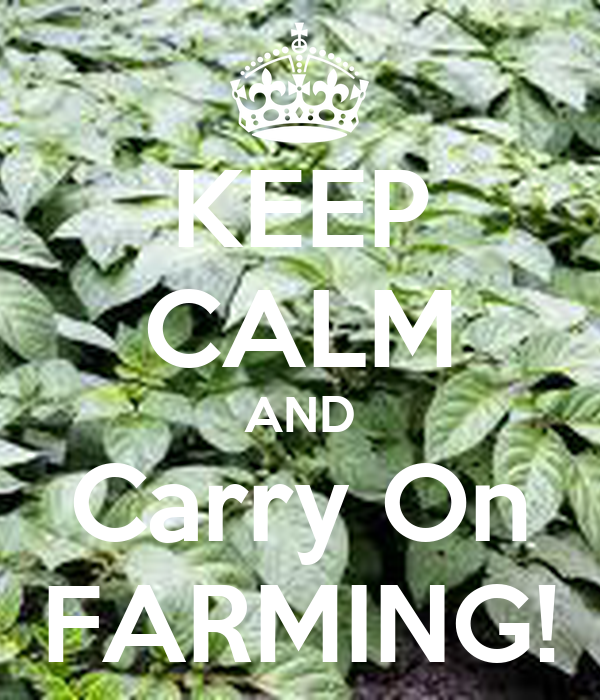 KEEP CALM AND Carry On FARMING!