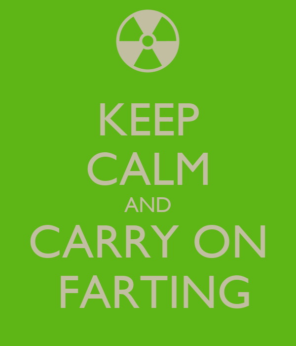 KEEP CALM AND CARRY ON  FARTING