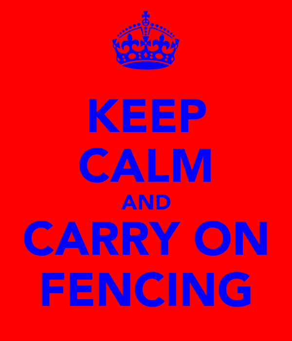 KEEP CALM AND CARRY ON FENCING