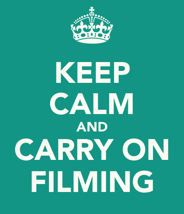 KEEP CALM AND CARRY ON FILMING