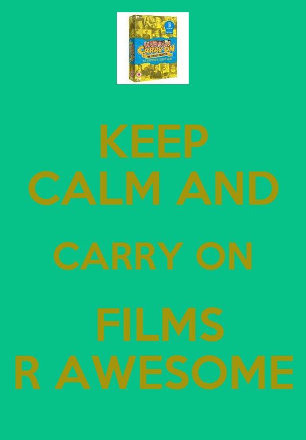 KEEP CALM AND CARRY ON  FILMS R AWESOME