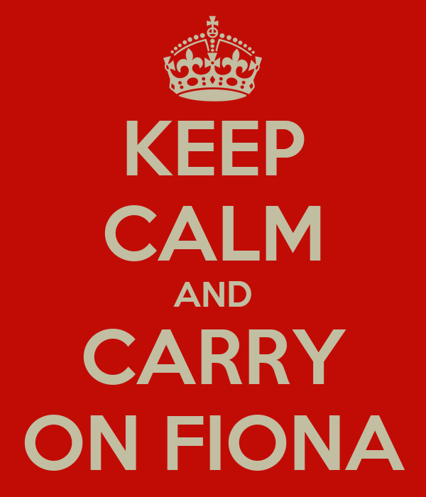 KEEP CALM AND CARRY ON FIONA