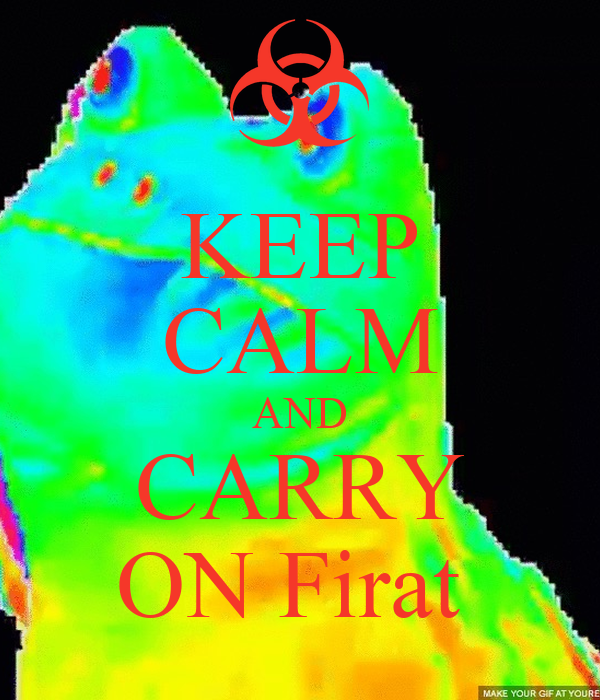 KEEP CALM AND CARRY ON Firat