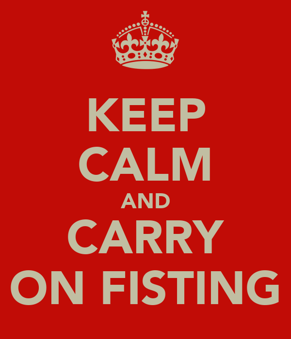 KEEP CALM AND CARRY ON FISTING