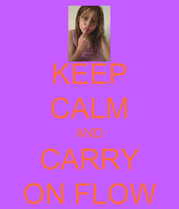 KEEP CALM AND CARRY ON FLOW