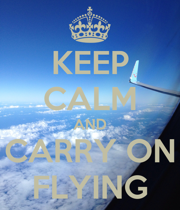 KEEP CALM AND CARRY ON FLYING