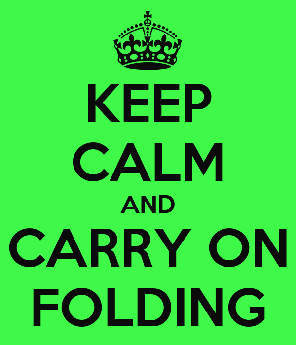 KEEP CALM AND CARRY ON FOLDING