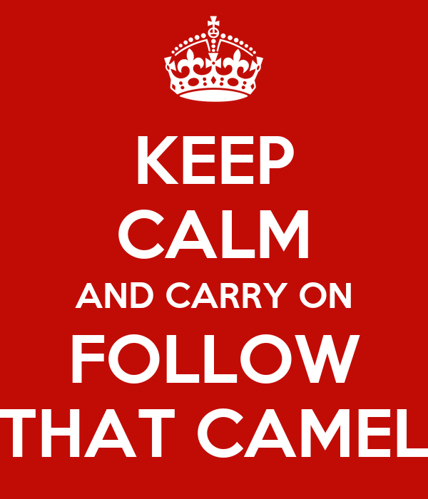 KEEP CALM AND CARRY ON FOLLOW THAT CAMEL