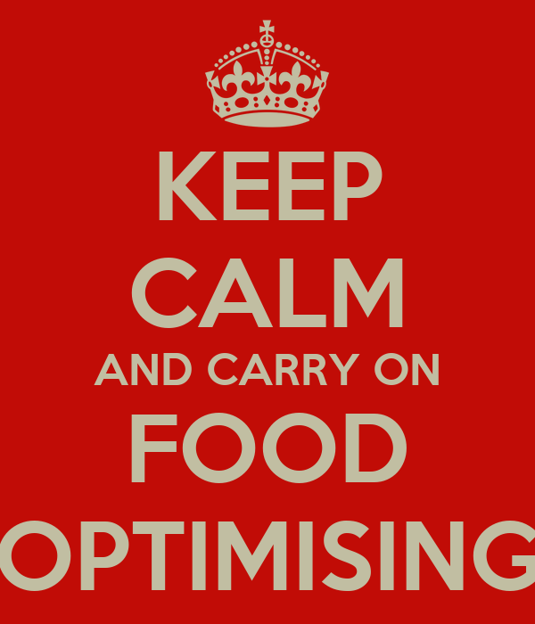 KEEP CALM AND CARRY ON FOOD OPTIMISING