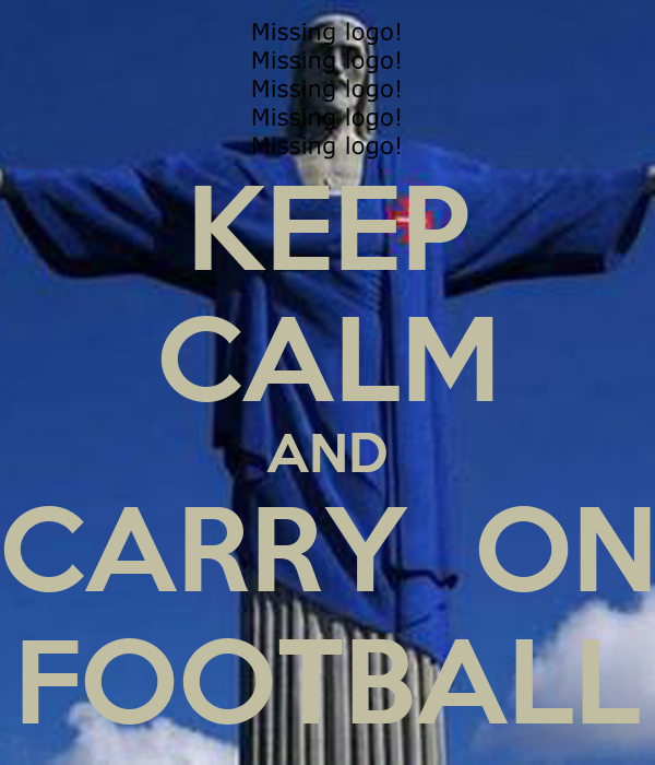 KEEP CALM AND CARRY  ON FOOTBALL
