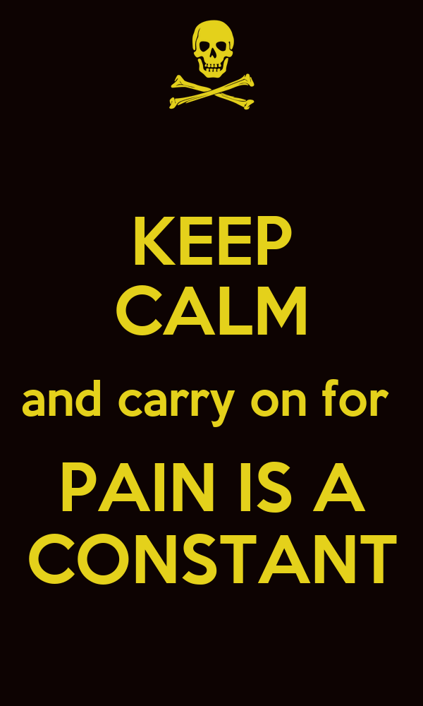 KEEP CALM and carry on for  PAIN IS A CONSTANT
