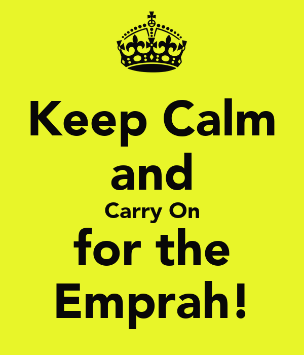 Keep Calm and Carry On for the Emprah!