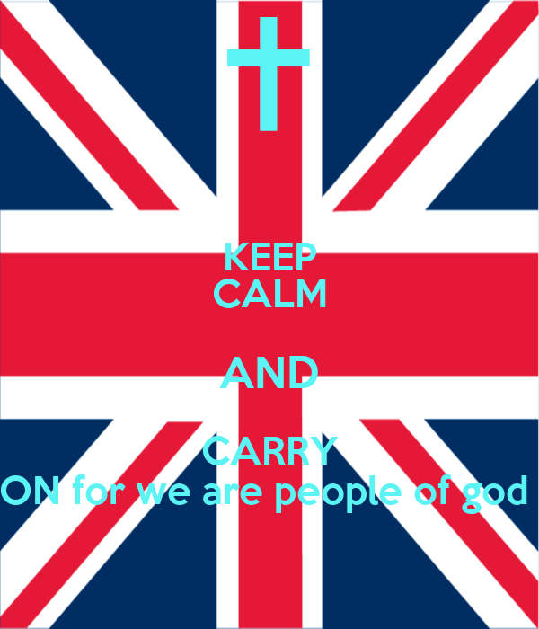 KEEP CALM AND CARRY ON for we are people of god