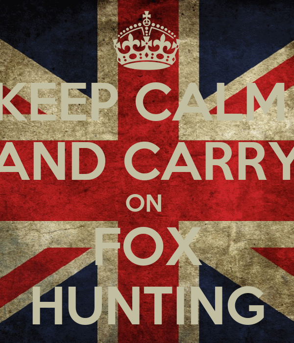 KEEP CALM  AND CARRY ON  FOX HUNTING