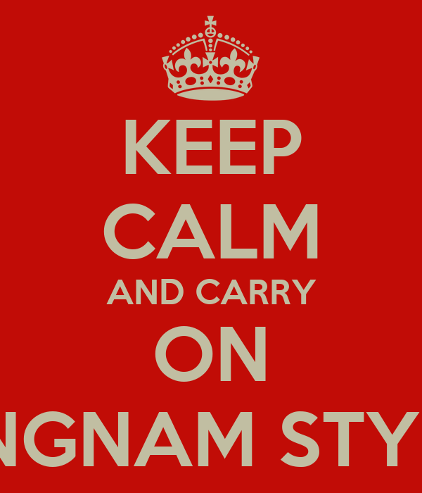KEEP CALM AND CARRY ON GANGNAM STYLE'N