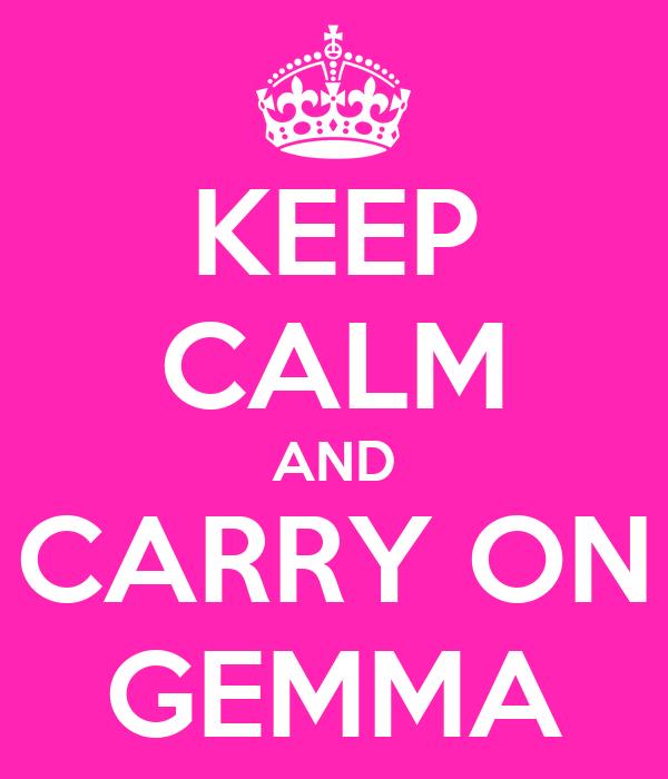 KEEP CALM AND CARRY ON GEMMA