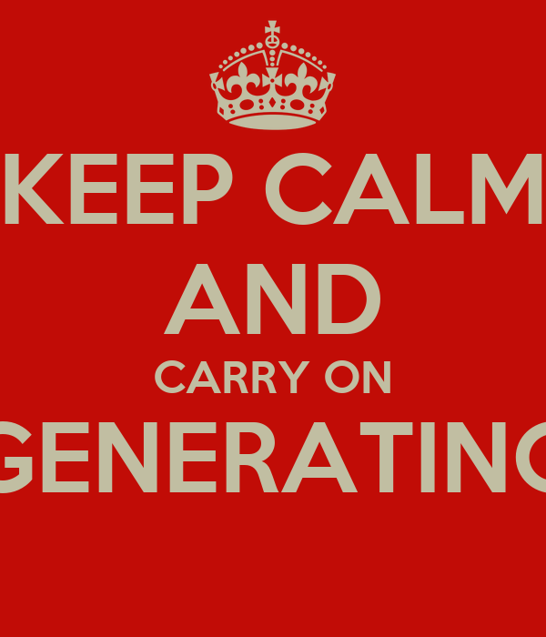 KEEP CALM AND CARRY ON GENERATING