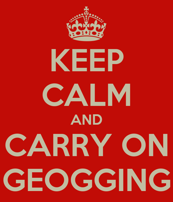 KEEP CALM AND CARRY ON GEOGGING