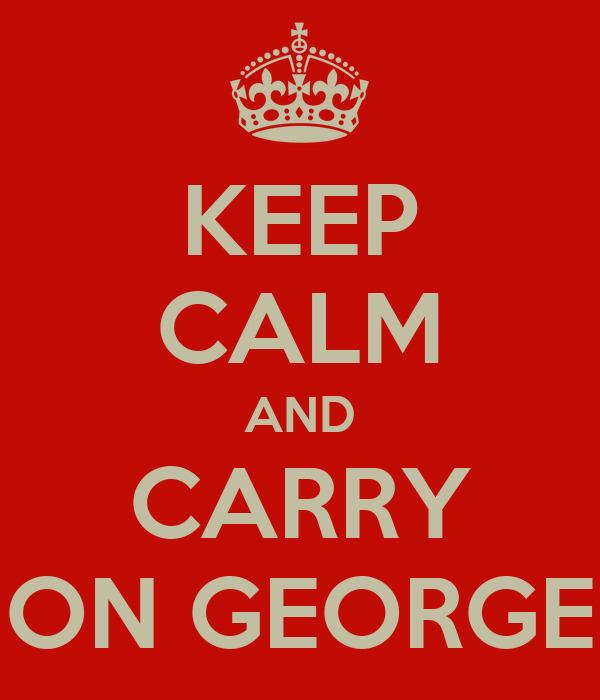 KEEP CALM AND CARRY ON GEORGE