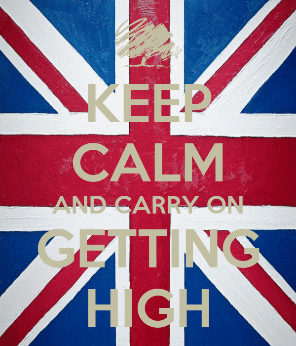 KEEP CALM AND CARRY ON GETTING HIGH