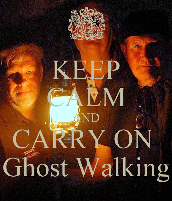 KEEP CALM AND CARRY ON  Ghost Walking